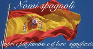 Nomi spagnoli piu famosi comuni maschili femminili