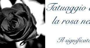 Tatuaggio Tattoo Rosa Nera Significato