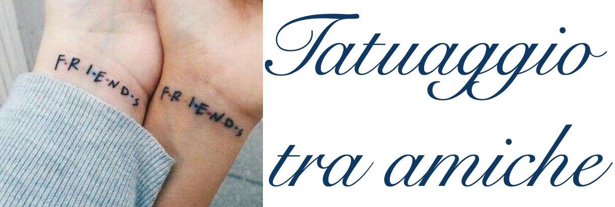 Tatuaggio Tattoo tra Amiche Significato