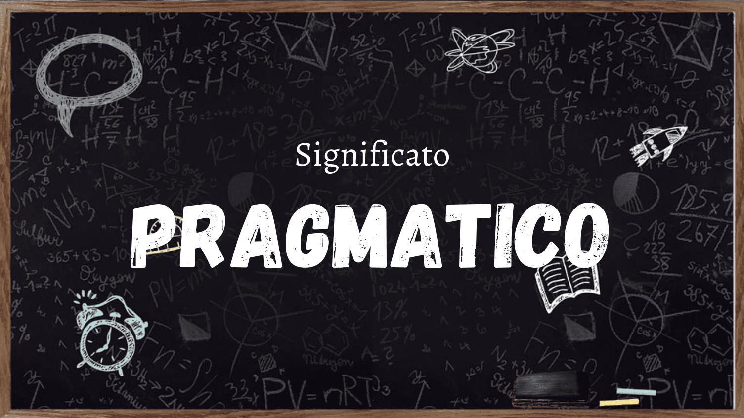 Cosa Significa Pragmatico